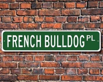 French Bulldog, French Bulldog Lover, French Bulldog Sign, Custom Street Sign, Quality Metal Sign, Dog Owner Gift, Dog Lover gift