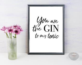 You are the Gin to my tonic, A4 Print, Gin quote