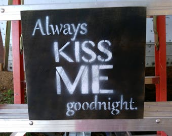 "Rustic ""Always Kiss Me GoodNight"" Sign (SMALL)"