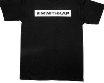 I'm With Kap Shirt Colin Kaepernick
