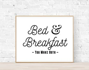 Bed and Breakfast You Make Both Sign - Farmhouse Kitchen Sign - Farmhouse Bedroom Poster - Farmhouse Decor - Bed and Breakfast Printable