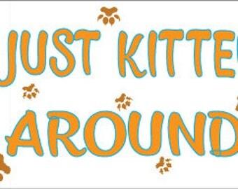 Just Kitten Around Bumper Sticker - Cat - Kitties - Kitty - Pets - Automotive - Car Decal