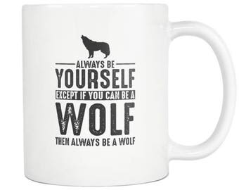 Wolf Mug, Wolf Gift ,Always be Yourself , Wolf Coffee Mug