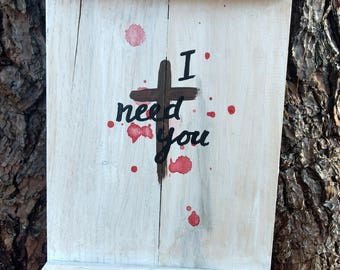 I Need You - Hand-painted Wood Sign