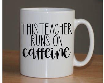 Teacher Run on Caffeine Mug- Coffee- Teacher Gift