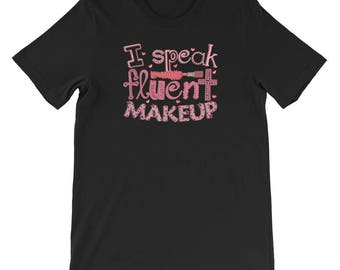 I Speak Fluent Makeup Facial Art Expert Short-Sleeve Unisex T-Shirt