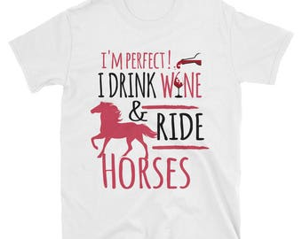 I'm Perfect I Drink Wine..., Unisex T-Shirt