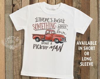 There's Just Something Women Love 'Bout a Pickup Man Kids Shirt, Classic Pickup Kids Shirt, Boy Truck Shirt, Boy Boho Shirt - T226T