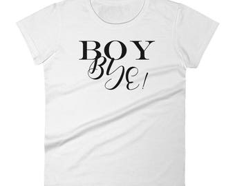 Boy Bye! Women's short sleeve t-shirt, girly tee, women's t-shirt, relationship tees, gift for herleeve t-shirt