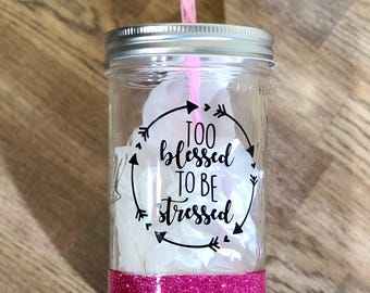 Glitter Dipped Mason Jar - Too Blessed To Be Stressed