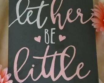 Let her be little   girl nursery   wood sign   baby girl   pink, gray & white