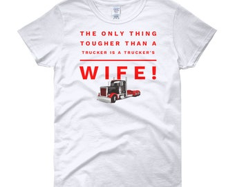 The Only Think Tougher Than A Trucker Is A Trucker's Wife Women's short sleeve t-shirt