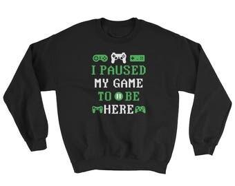I Paused My Game To Be Here Sweatshirt // Funny Gaming Sweater // Video Game Sweater // Geek Nerdy Sweatshirt // Cool Gamer Gift