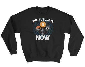 Bitcoin Cryptocurrency The Future Is Now Sweatshirt // Funny Blockchain Bitcoin Litecoin Ethereum Monero Digital Currency Sweater