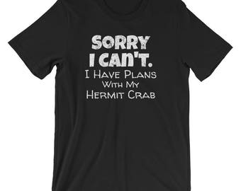 Pet Hermit Crab Shirt / Shirt for Hermit Crab Lovers / Hermit Crab Shirt / Funny Excuse Shirt / Sorry I Can't I Have Plans With My Hermit Cr