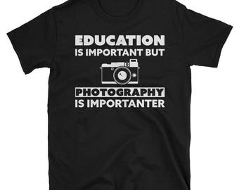 Education is Important But Photography is Importanter T-Shirt
