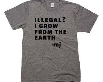 Illegal? I Grow From the Earth