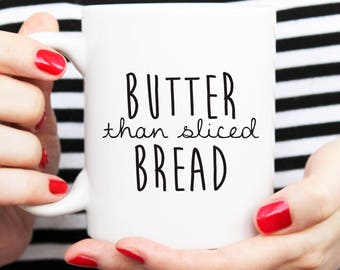 butter than bread, funny cup, sarcastic cup, coffee mug, coffee cup, gift for boyfriend, gift for him