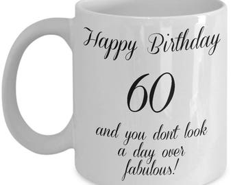 60th Birthday Gift For Her, Happy Birthday Mug, 60 And You Don't Look A Day Over Fabulous