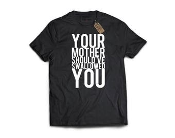 Explicit You're mother should have swallowed - Fun clothing, Nerdy T-Shirts, Geek T-shirts, Humor, laugh, gift, son, dad, brother,