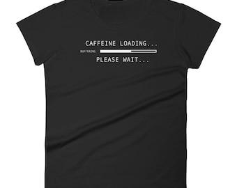 Caffeine Loading Buffering Please Waite Women's T-Shirt