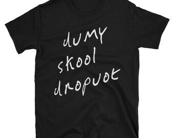 Dumy Skool Dropuot -Funny