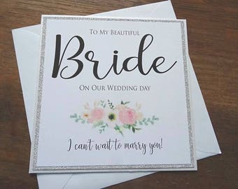 To My Beautiful Bride on our Wedding Day - I can't wait to marry you! Handmade Wedding Card
