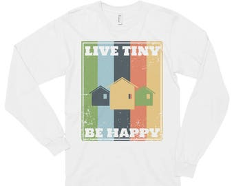 Live Tiny Be Happy Tiny House Long sleeve t-shirt (unisex)