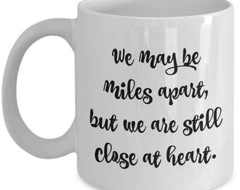 We may be miles apart, but we are still close at heart mug, coffee cup, ceramic