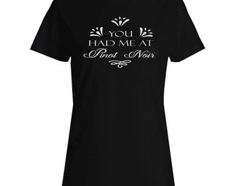 You Had Me At Pinot Noir Ladies T-shirt s620f