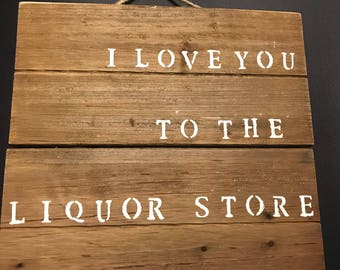 I Love You to the Liquor Store