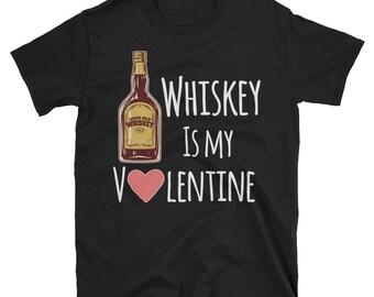 Whiskey is my Valentine - Valentines Day Shirt - Valentines Gift - Valentines - Heart Shirt - Valentine Shirt - Valentines Tshirt