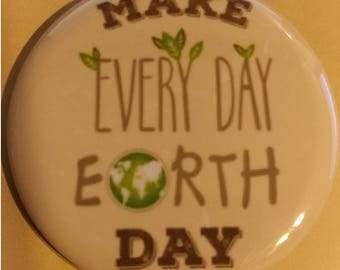 Make Every Day Earth Day 2.25 Inch Wearable Button