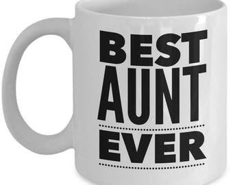 Gift For Aunt - Funny Aunt Mug - Aunts Birthday Valentine - Best Ever - Coffee Tea 11oz 15oz