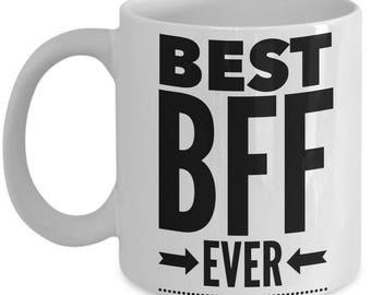Gift For BFF - Funny BFF Mug - Friend Friends BFF Birthday Valentine - Best Ever - Coffee Tea 11oz 15oz