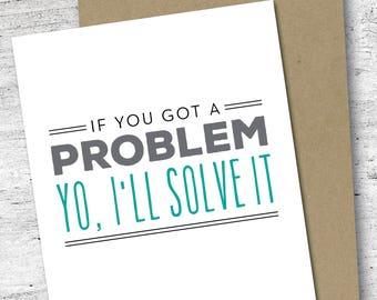 If You Got a Problem, Yo, I'll Solve It Card | Encouragement Card | Friendship Card | Greeting Card