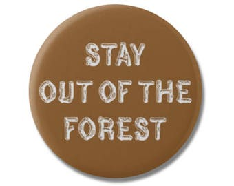 "Stay Out Of The Forest 1.25"" or 2.25"" Pinback Pin Button Badge Funny Murderino MFM My Favorite Murder"
