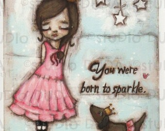 Print of my Original Whimsical Inspirational Motivational Mixed Media Painting - Born to Sparkle