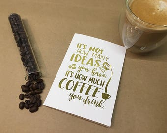 Foiled cards - Coffee quotes - How much Coffee you drink