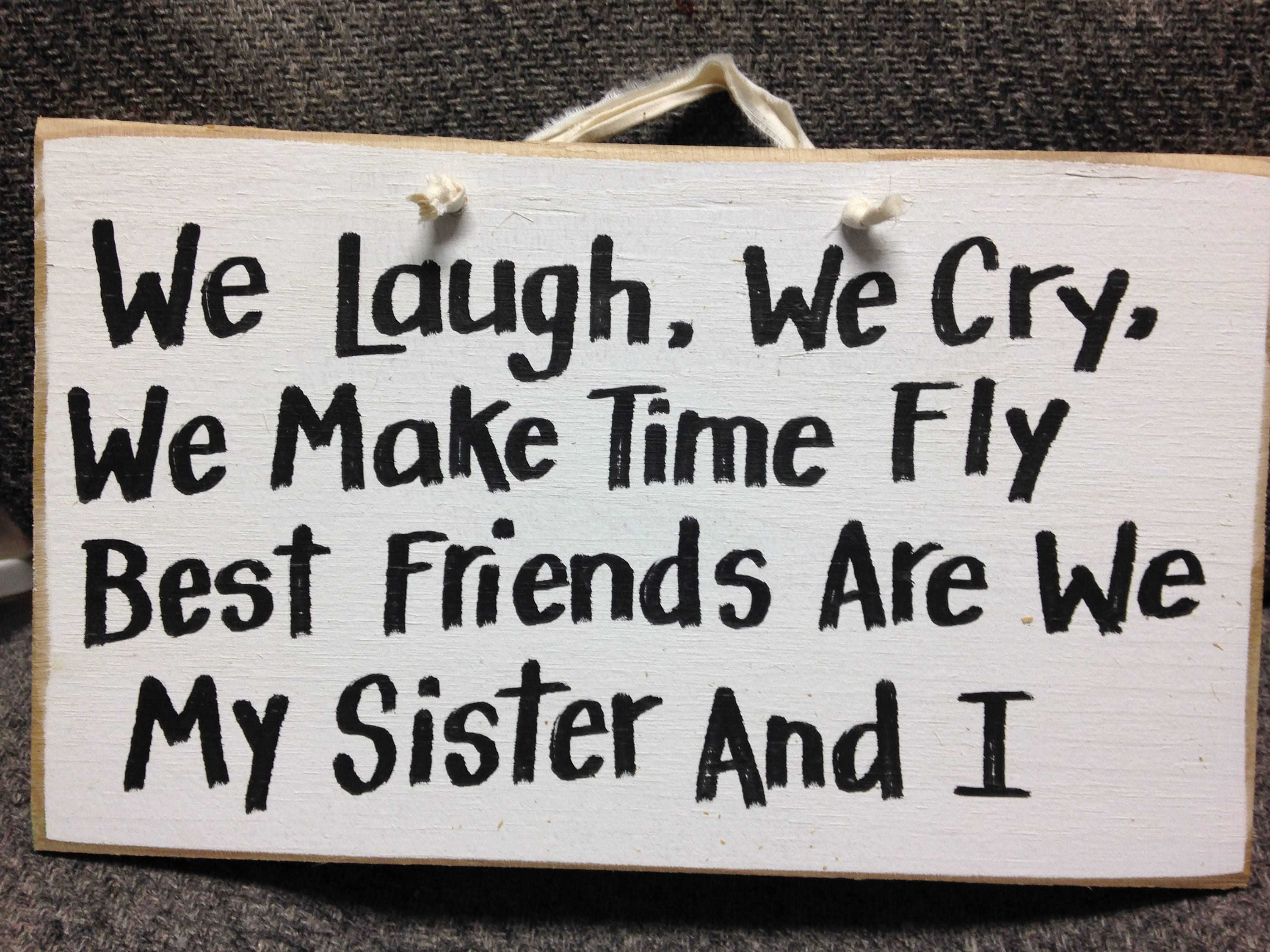 We Laugh Cry We Make Time Fly Best Friends Are We My SISTER
