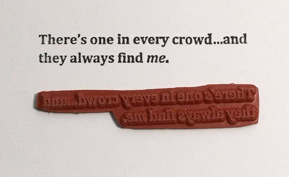 There's One In Every Crowd And They Always Find Me - Altered Attic Rubber Stamp - CLEARANCE - Funny Social People Quote Greeting Art Craft