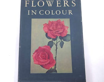 Flowers in Colour Vintage 1940s Guide Book by J. F. Ch. Dix Walter Roozen W. E. Shewell-Cooper