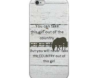 You Can Take This Girl Out of the Country, but you cant take the Country out of This Girl Cell Phone Case iPhone Case 6 Plus, 6/6s, 7 Plus,