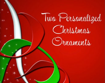 Two Personalized Christmas Ornaments - Discounted for Volume - Holiday Ornaments, Xmas Ornaments, Christmas Decor, Personalized Ornaments