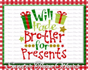 Will trade Brother for Presents Svg, Christmas svg, Santa svg, Dxf Silhouette Studios, Cameo Cricut cut file INSTANT DOWNLOAD, Htv Scal Mtc