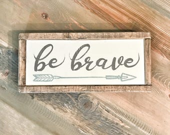 Be Brave | Wood Sign