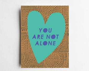 You Are Not Alone - ART PRINT