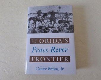 Book: Florida's Peace River Frontier by Canter Brown, Jr, Hardcover with Dust Jacket as New, 1991