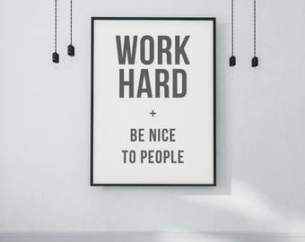 Work Hard and Be Nice to People Print - DIGITAL DOWNLOAD - Work Hard Poster - Work Hard Be Nice - Motivational Poster - Classroom Decor