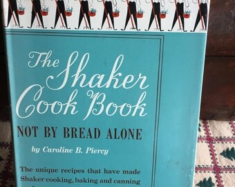 The Shaker Cook Book - Not By Bread Alone by Caroline B. Piercy 1953 - Old Fashioned Cookbook - Simple Recipe Book